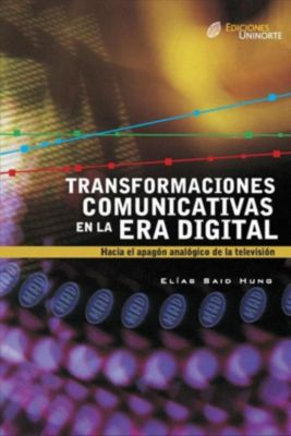 Transformaciones comunicativas en la era digital, Elias Said Hung