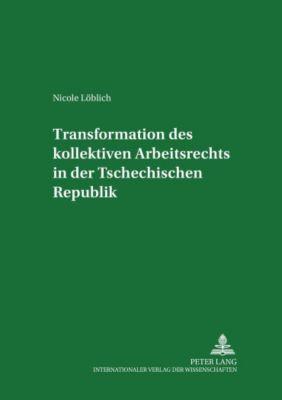 Transformation des kollektiven Arbeitsrechts in der Tschechischen Republik, Nicole Löblich