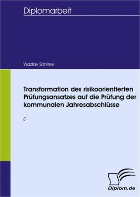 Transformation des risikoorientierten Prüfungsansatzes auf die Prüfung der kommunalen Jahresabschlüsse, Wazlav Sohirev