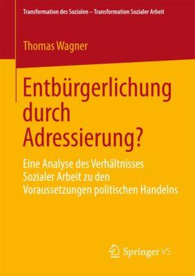 Transformation des Sozialen – Transformation Sozialer Arbeit: Entbürgerlichung durch Adressierung?, Thomas Wagner