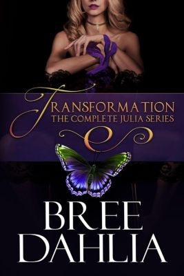 Transformation: The Complete Julia Series, Bree Dahlia