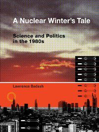 Transformations: Studies in the History of Science and Technology: A Nuclear Winter's Tale, Lawrence Badash