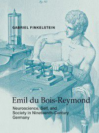 Transformations: Studies in the History of Science and Technology: Emil du Bois-Reymond, Gabriel Finkelstein