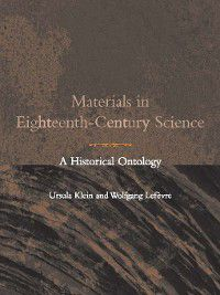 Transformations: Studies in the History of Science and Technology: Materials in Eighteenth-Century Science, Ursula Klein, Wolfgang Lefèvre