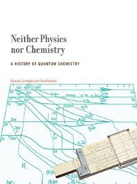 Transformations: Studies in the History of Science and Technology: Neither Physics nor Chemistry, Kostas Gavroglu, Ana Simões
