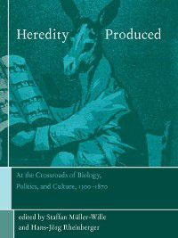 Transformations: Studies in the History of Science and Technology: Heredity Produced, Hans-Jörg Rheinberger, Staffan Müller-Wille