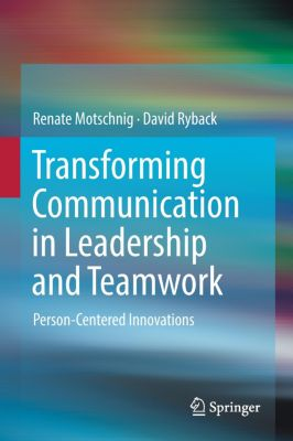 Transforming Communication in Leadership and Teamwork, Renate Motschnig, David Ryback