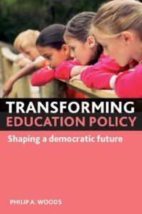 Transforming education policy, Philip A. Woods