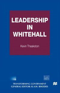 Transforming Government: Leadership in Whitehall, Kevin Theakston