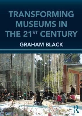 Transforming Museums In The Twenty-First Century, Graham Black