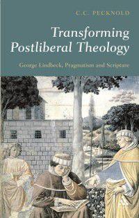 Transforming Postliberal Theology, C.C. Pecknold