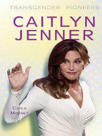 Transgender Pioneers: Caitlyn Jenner, Carla Mooney