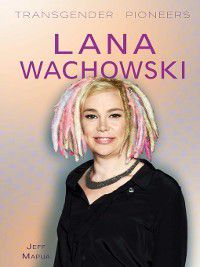 Transgender Pioneers: Lana Wachowski, Jeff Mapua