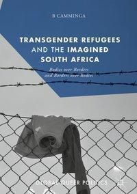 Transgender Refugees and the Imagined South Africa, B. Camminga