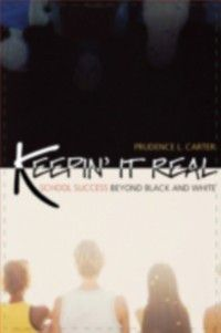 Transgressing Boundaries: Studies in Black Politics and Black Communities: Keepin' It Real: School Success Beyond Black and White, Prudence L. Carter