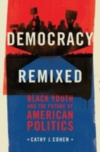Transgressing Boundaries: Studies in Black Politics and Black Communities: Democracy Remixed: Black Youth and the Future of American Politics, Cathy J. Cohen