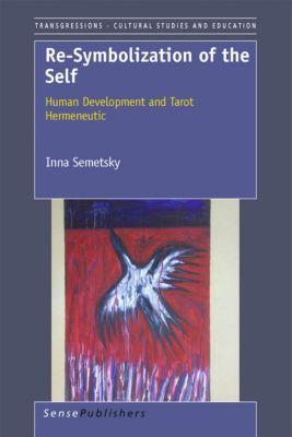 Transgressions: Re-Symbolization of the Self: Human Development and Tarot Hermeneutic, I. Semetsky