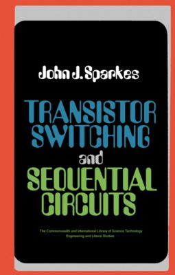 Transistor Switching and Sequential Circuits, John J. Sparkes