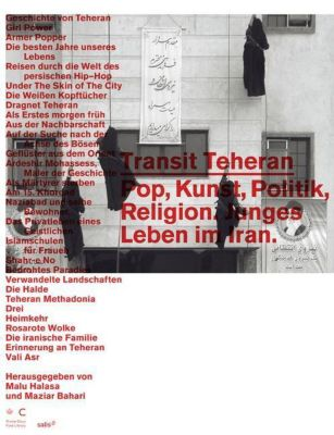 Transit Teheran. Pop, Kunst, Politik, Religion. Junges Leben im Iran