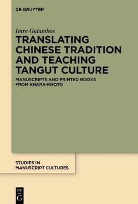 Translating Chinese Tradition and Teaching Tangut Culture, Imre Galambos