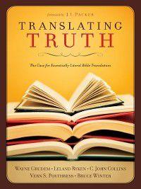 Translating Truth (Foreword by J.I. Packer), Bruce Winter, Wayne Grudem, Leland Ryken, Vern S. Poythress, C. John Collins
