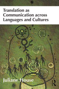 Translation as Communication across Languages and Cultures, Juliane House