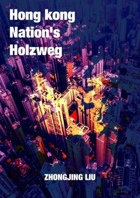Translation: Hongkong Nation's Holzweg (English-Chinese Bilingual), Zhongjing Liu