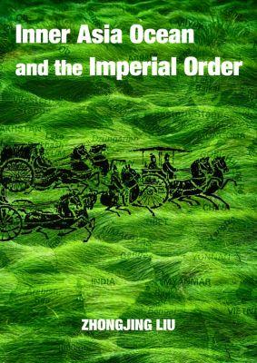 Translation: The Inner Asia Ocean and the Imperial Order, Zhongjing Liu