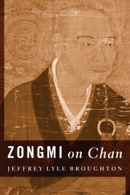 Translations from the Asian Classics: Zongmi on Chan, Jeffrey Broughton