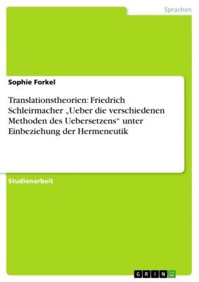"""Translationstheorien: Friedrich Schleirmacher """"Ueber die verschiedenen Methoden des Uebersetzens"""" unter Einbeziehung der Hermeneutik, Sophie Forkel"""