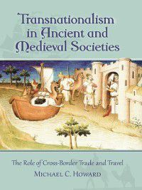 Transnationalism in Ancient and Medieval Societies, Michael C. Howard