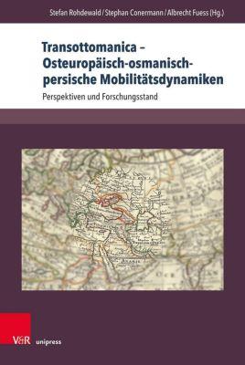 Transottomanica. Osteuropäisch-osmanisch-persische Mobilitätsdynamiken