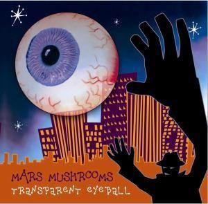 Transparent Eyeball, Mars Mushrooms