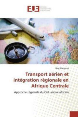 Transport aérien et intégration régionale en Afrique Centrale, Guy Atangana