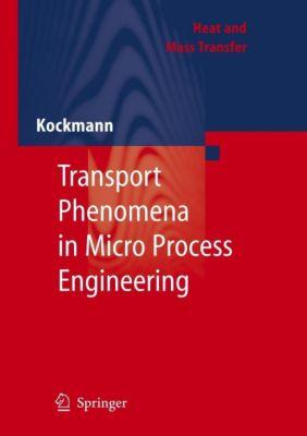 Transport Phenomena in Micro Process Engineering, Norbert Kockmann