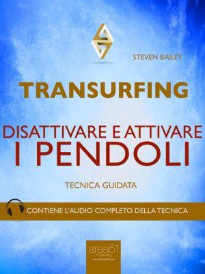 Transurfing. Disattivare e attivare i pendoli, Steven Bailey