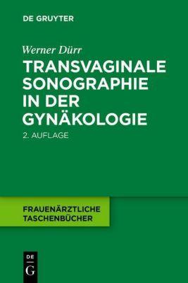 Transvaginale Sonographie in der Gynäkologie, Werner Dürr