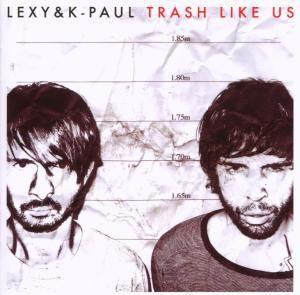Trash Like Us, Lexy &K-Paul