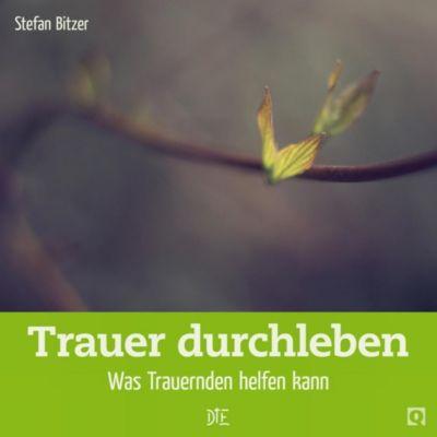 Trauer durchleben - Stefan Bitzer |