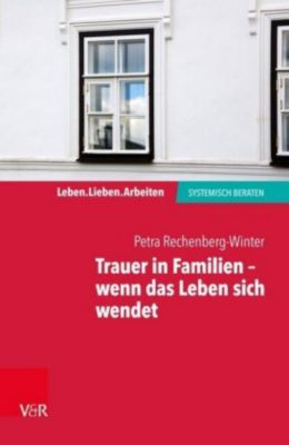 Trauer in Familien - wenn das Leben sich wendet - Petra Rechenberg-Winter  