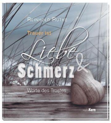 Trauer ist Liebe & Schmerz - Reinhold Ruthe |