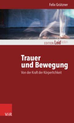 Trauer und Bewegung - Von der Kraft der Körperlichkeit, Felix Grützner
