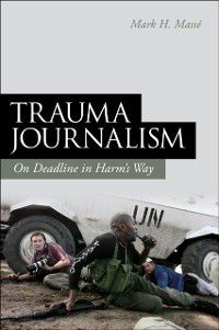 Trauma Journalism, Mark H. Masse