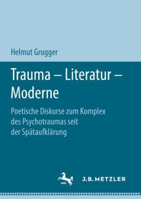 Trauma – Literatur – Moderne, Helmut Grugger