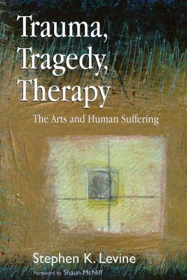 Trauma, Tragedy, Therapy, Stephen K. Levine