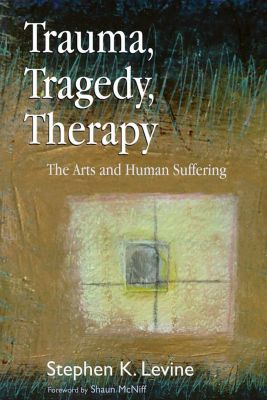 Trauma, Tragedy, Therapy, Stephen K. Levine