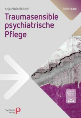 Traumasensible psychiatrische Pflege - Anja Maria Reichel |