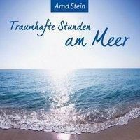 Traumhafte Stunden am Meer, 1 Audio-CD, Arnd Stein