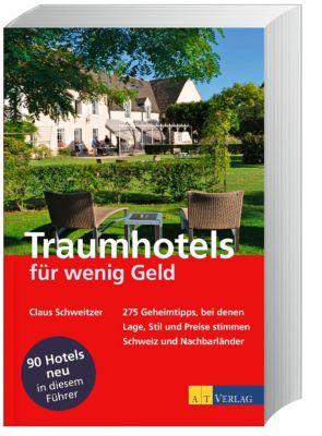 Traumhotels für wenig Geld, Schweiz und Nachbarländer, Claus Schweitzer
