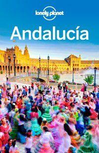 Travel Guide: Lonely Planet Andalucia, Josephine Quintero, Brendan Sainsbury, John Noble, Lonely Planet, Isabella Noble